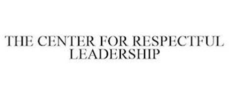 THE CENTER FOR RESPECTFUL LEADERSHIP