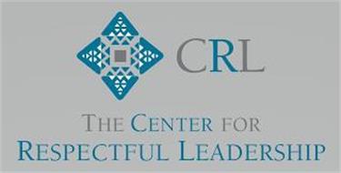 CRL THE CENTER FOR RESPECTFUL LEADERSHIP