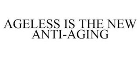 AGELESS IS THE NEW ANTI-AGING