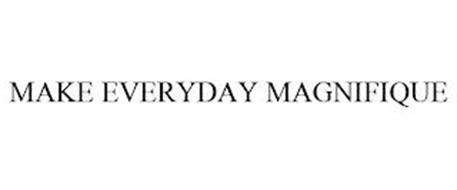 MAKE EVERYDAY MAGNIFIQUE
