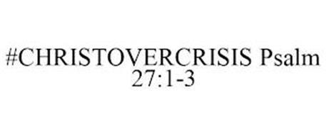 #CHRISTOVERCRISIS PSALM 27:1-3