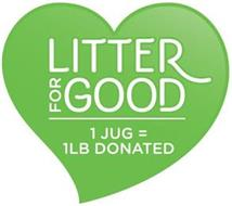 LITTER FOR GOOD   1 JUG = 1LB DONATED