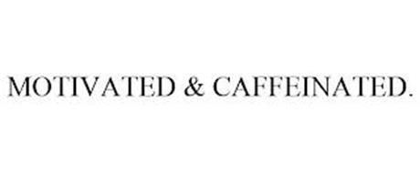 MOTIVATED & CAFFEINATED.