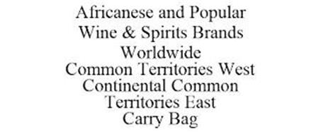 AFRICANESE AND POPULAR WINE & SPIRITS BRANDS WORLDWIDE COMMON TERRITORIES WEST CONTINENTAL COMMON TERRITORIES EAST CARRY BAG