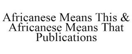 AFRICANESE MEANS THIS & AFRICANESE MEANS THAT PUBLICATIONS