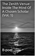THE ZENITH VENUE: INSIDE THE MIND OF A CHOSEN SCHOLAR (VOL. 1) B-POET
