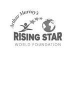 ARTHUR MURRAY'S RISING STAR WORLD FOUNDATION
