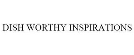 DISH WORTHY INSPIRATIONS