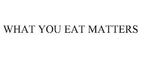 WHAT YOU EAT MATTERS