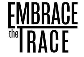 EMBRACE THE TRACE