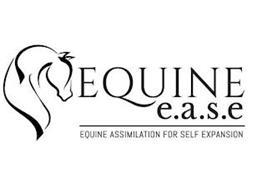EQUINE E.A.S.E. EQUINE ASSIMILATION FOR SELF EXPANSION