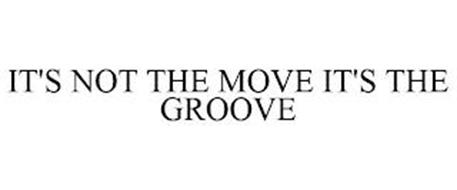 IT'S NOT THE MOVE IT'S THE GROOVE