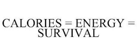 CALORIES = ENERGY = SURVIVAL