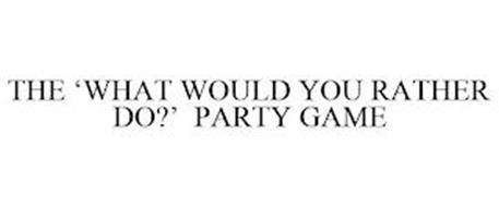 THE 'WHAT WOULD YOU RATHER DO?' PARTY GAME