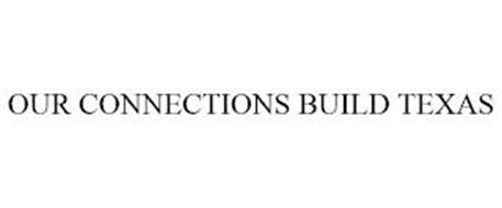 OUR CONNECTIONS BUILD TEXAS
