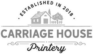 ESTABLISHED IN 2018 CARRIAGE HOUSE PRINTERY