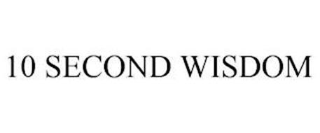 10 SECOND WISDOM