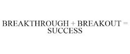 BREAKTHROUGH + BREAKOUT = SUCCESS