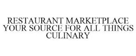 RESTAURANT MARKETPLACE YOUR SOURCE FOR ALL THINGS CULINARY