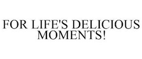 FOR LIFE'S DELICIOUS MOMENTS!