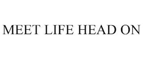 MEET LIFE HEAD ON