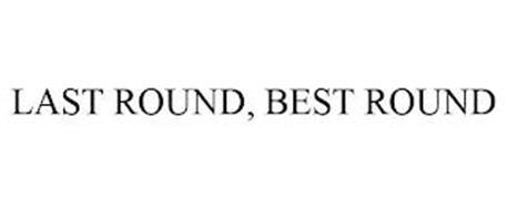 LAST ROUND, BEST ROUND