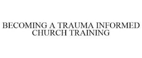 BECOMING A TRAUMA INFORMED CHURCH TRAINING