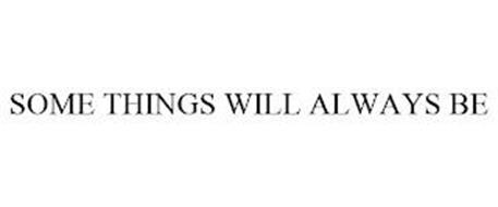 SOME THINGS WILL ALWAYS BE