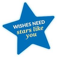 WISHES NEED STARS LIKE YOU