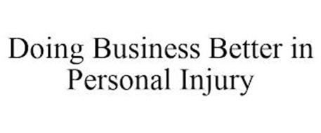 DOING BUSINESS BETTER IN PERSONAL INJURY
