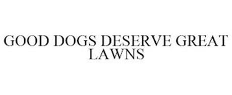 GOOD DOGS DESERVE GREAT LAWNS