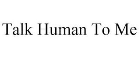 TALK HUMAN TO ME