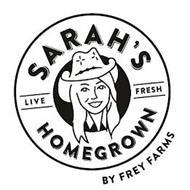 SARAH'S LIVE FRESH HOMEGROWN BY FREY FARMS
