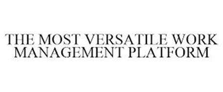 THE MOST VERSATILE WORK MANAGEMENT PLATFORM