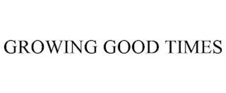 GROWING GOOD TIMES