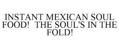 INSTANT MEXICAN SOUL FOOD! THE SOUL'S IN THE FOLD!