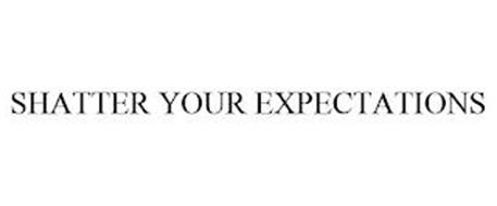 SHATTER YOUR EXPECTATIONS
