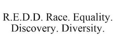 R.E.D.D. RACE. EQUALITY. DISCOVERY. DIVERSITY.