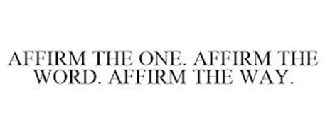 AFFIRM THE ONE. AFFIRM THE WORD. AFFIRM THE WAY.