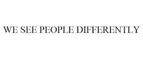 WE SEE PEOPLE DIFFERENTLY