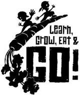 LEARN, GROW, EAT & GO!
