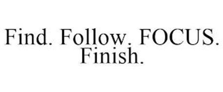 FIND. FOLLOW. FOCUS. FINISH.