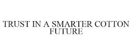 TRUST IN A SMARTER COTTON FUTURE