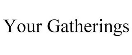 YOUR GATHERINGS