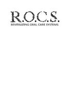 R.O.C.S. REVITALIZING ORAL CARE SYSTEMS