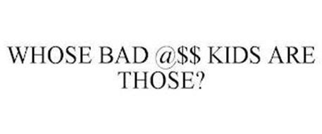 WHOSE BAD @$$ KIDS ARE THOSE?