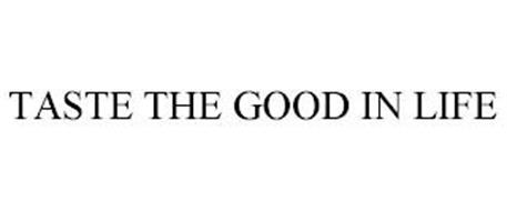 TASTE THE GOOD IN LIFE