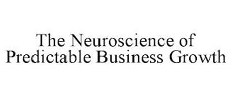 THE NEUROSCIENCE OF PREDICTABLE BUSINESS GROWTH
