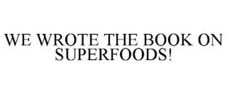 WE WROTE THE BOOK ON SUPERFOODS
