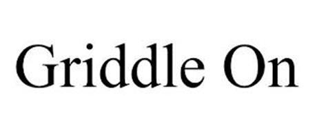 GRIDDLE ON